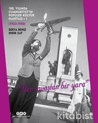 Yapıkredi Yayınları - 100. Yılında Cumhuriyetin Popüler Kültür Haritası : 1923 - 1950