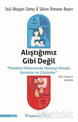İnkılap Yayınları - Alıştığımız Gibi Değil - Pandemi Döneminde Ebeveyn Olmak, Sorunlar ve Çözümler
