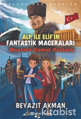Epsilon Yayınları - Alp ile Elif'in Fantastik Maceraları: Mustafa Kemal Atatürk - Efsane Karakterler