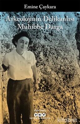 Yapıkredi Yayınları - Arkeolojinin Delikanlısı Muhibbe Darga