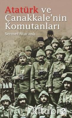 Atatürk Ve Çanakkale Nin Komutanları