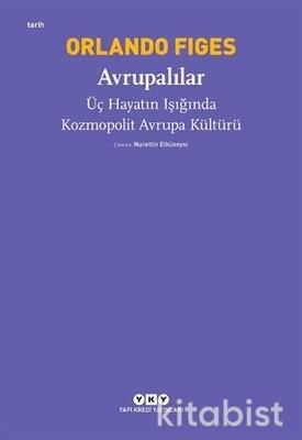 Yapıkredi Yayınları - Avrupalılar-Üç Hayatın Işığında Kozmopolit Avrupa Kültürü