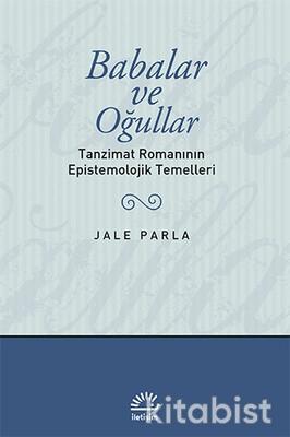 İletişim Yayınları - Babalar ve Oğullar (Jale Parla) : Tanzimat Romanın