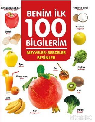 0-6 Yaş Yayınları - Benim İlk 100 Bilgilerim-Meyveler-Sebzeler-Besinler