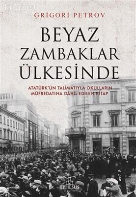 Ephesus Yayınları - Beyaz Zambaklar Ülkesinde (Atatürk ün Talimatıyla Okulların Müfredatına Dahil Edilen Kitap )