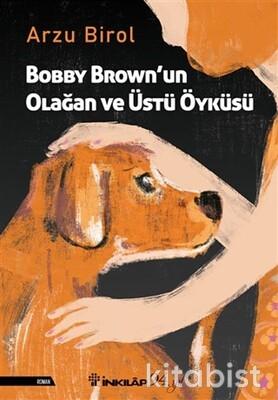 İnkılap Yayınları - Bobby Brown un Olağan ve Üstü Öyküsü