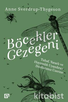 Koç Üniversite Yayınları - Böcekler Gezegeni - Tuhaf,Yararlı ve Hayranlık Uyandırıcı Dostlarımı Üzerine