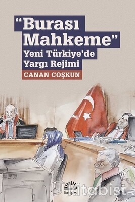 İletişim Yayınları - Burası Mahkeme : Yeni Türkiye de Yargı Rejimi