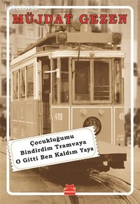 Kırmızı Kedi Yayınları - Çocukluğumu Bindirdim Tramvaya O Gitti Ben Kaldım Yaya