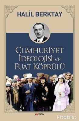 Kopernik Kitap - Cumhuriyet İdeolojisi Ve Fuat Köprülü