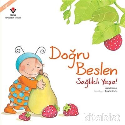 Tübitak Yayınları - Doğru Beslen Sağlıklı Yaşa!