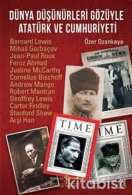 Dünya Düşünürleri Gözüyle Atatürk Ve Cumhuriyet