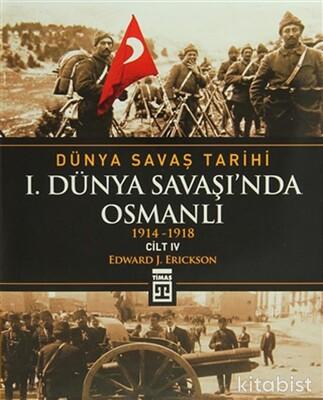 Timaş Yayınları - Dünya Savaş Tarihi -I.Dünya Savaş'ında Osmanlı 1914-1918 - Cilt IV