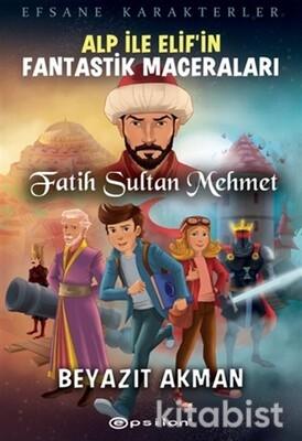 Epsilon Yayınları - Efsane Karakterler Alp İle Elif'İn Fantastik Maceraları Fatih Sultan Mehmet