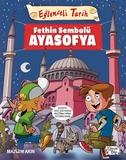 Eğlenceli Bilgi - Eğlenceli Tarih-Fethin Sembolü Ayasofya