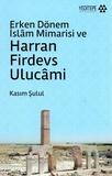 Yeditepe Yayınları - Erken Dönem İslam Mimarisi ve Harran Firdevs Ulucami