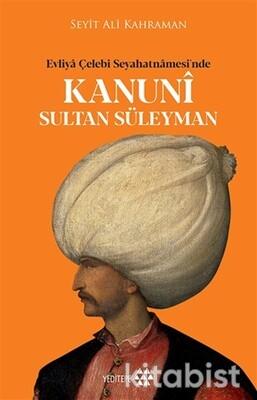 Yeditepe Yayınları - Evliya Çelebi Seyahatnamesi'nde Kanuni Sultan Süleyman