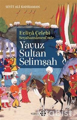 Yeditepe Yayınları - Evliya Çelebi Seyahatnamesinde Yavuz Sultan Selimşah
