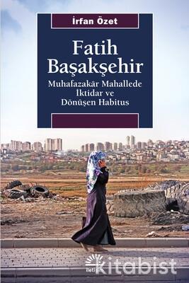 İletişim Yayınları - Fatih Başakşehir - Muhafazakar Mahallede İktidar V