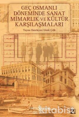 Geç Osmanlı Döneminde Sanat Mimarlık Ve Kültür Ka