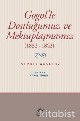İletişim Yayınları - Gogol le Dostluğumuz ve Mektuplaşmamız (1832-1852)