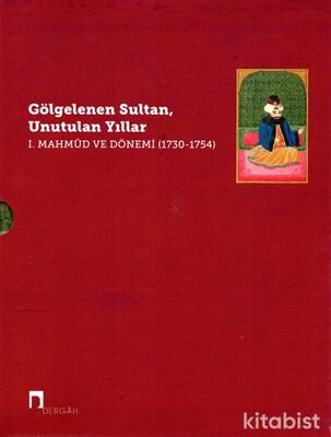 Dergah Yayınları - Gölgelenen Sultan Unutulan Yıllar I. Mahmud ve Dönemi 1730 - 1754 - 2 Cilt Takım
