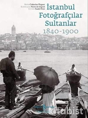 İstanbul Fotoğrafçılar Sultanlar 1840-1900