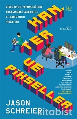İthaki Yayınları - Kan Ter ve Pikseller: Video Oyun Yapımcılığının Arkasındaki Çalkantılı ve Zafer Dolu Hikayeler