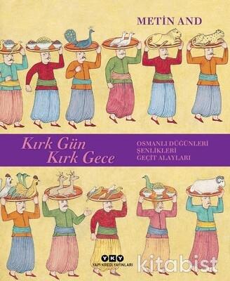 Yapıkredi Yayınları - Kırk Gün Kırk Gece: Osmanlı Düğünleri