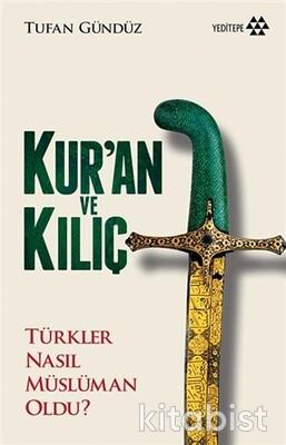 Yeditepe Yayınları - Kur´An Ve Kılıç; Türkler Nasıl Müslüman Oldu?