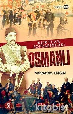Yeditepe Yayınları - Kurtlar Sofrasındaki Osmanlı