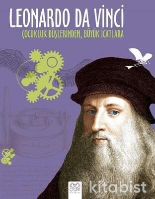 1001 Çiçek Yayınları - Leonardo Da Vinci - Çocukluk Düşlerinden Büyük İcatlara