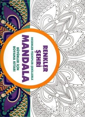 Anonim Yayınları - Mandala - Renkler Şehri Desenler - Tezhipler - Şekilllerle Büyükler İçin Boyama Kitabı