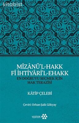Yeditepe Yayınları - Mizanü l - Hakk Fi İhtiyari l - Ehakk: En Doğruyu Seçmek İçin Hak Terazisi