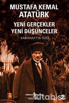 Mustafa Kemal Atatürk-Yeni Gerçekler Yeni Düşüncel