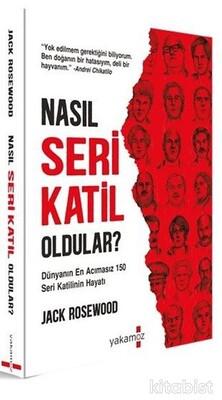 Yakamoz Yayınları - Nasıl Seri Katil Oldular ? - Dünyanın En Acımasız 150 Seri Katilinin Hayatı