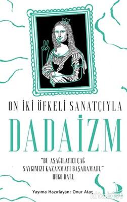 Destek Yayınları - On İki Öfkeli Sanatçıyla Dadaizm