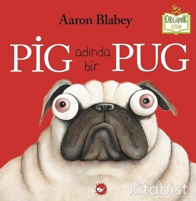 Beyaz Balina Yayınları - Organik Kitap/Pig Adında Bir Pug