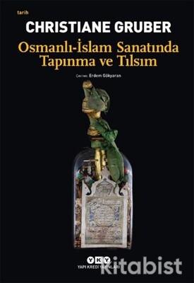 Yapıkredi Yayınları - Osmanlı-İslam Sanatında Tapınma ve Tılsım