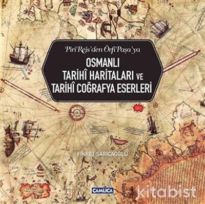 Çamlıca Basım Yayın - Osmanlı Tarihi Haritaları ve Tarihi Coğrafya Eserleri