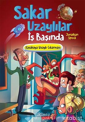 Yakamoz Yayınları - Sakar Uzaylılar İş Başında - Kasabaya Uzaylı Çıkarması