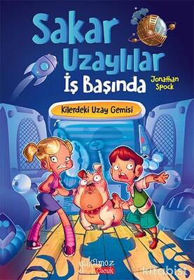 Yakamoz Yayınları - Sakar Uzaylılar İş Başında - Kilerdeki Uzay Gemisi