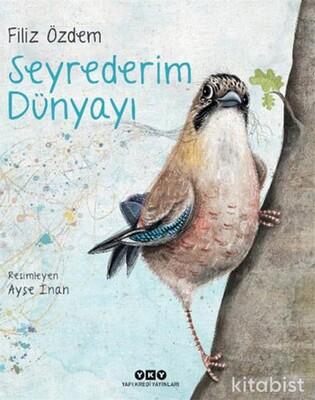 Yapıkredi Yayınları - Seyrederim Dünyayı (Ciltli)