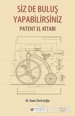 Akılçelen Yayınları - Sizde Buluş Yapabilirsiniz: Patent El Kitabı