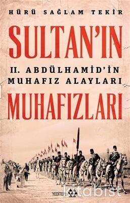 Yeditepe Yayınları - Sultan'ın Muhafızları-II.Abdülhamid'in Muhafız Alayları