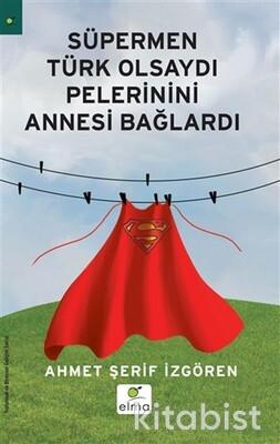 Elma Çocuk - Süpermen Türk Olsaydı Pelerinini Annesi Bağlardı