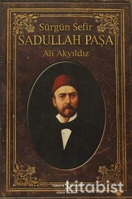 Sürgün Sefir Sadullah Paşa