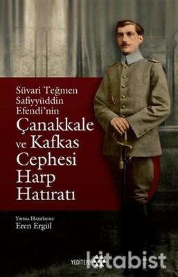 Yeditepe Yayınları - Süvari Teğmen Safiyyüddin Efendi'Nin Çanakkale Ve Kafkas Cephesi Harp Hatıratı
