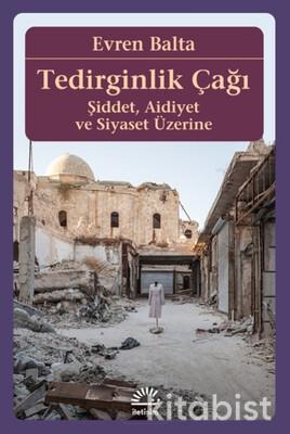 İletişim Yayınları - Tedirginlik Çağı Şiddet Aidiyet ve Siyaset Üzerine