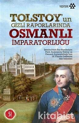 Yeditepe Yayınları - Tolstoyun Gizli Raporlarında Osmanlı İmparatorluğu